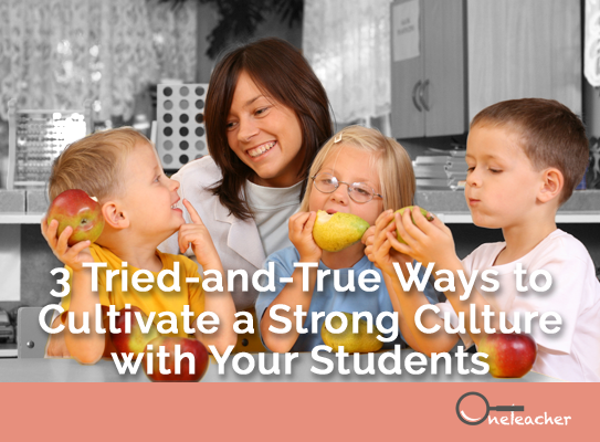 3 Tried and True Ways to Cultivate a Strong Culture with Your Students - 3 Tried-and-True Ways to Cultivate a Strong Culture with Your Students