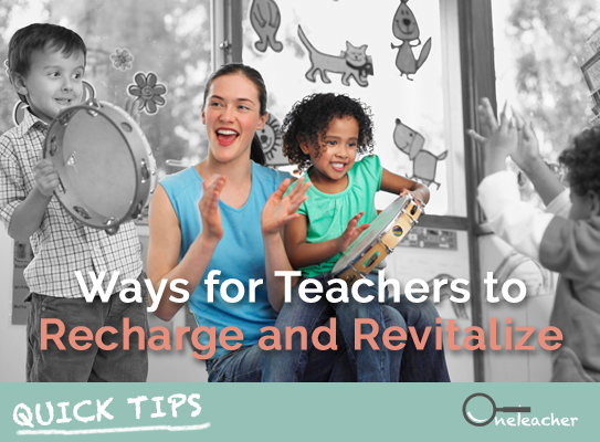 Quick Tips: Ways for Teachers to Recharge and Revitalize