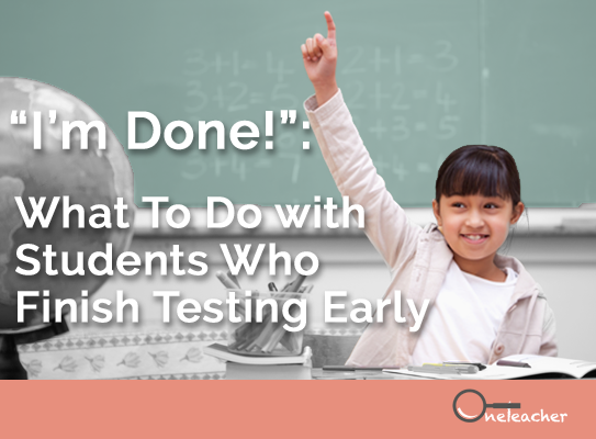 """I'm Done!"": What To Do with Students Who Finish Testing Early"