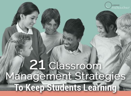 21 Classroom Management Strategies to Keep Students Learning