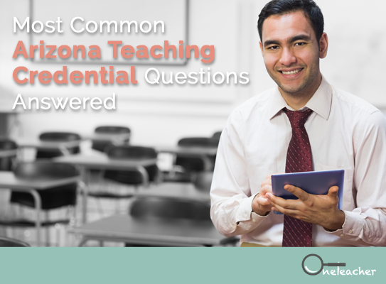 Most Common Arizona Teaching Credential Questions Answered