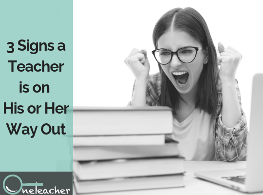 3 Signs a Teacher is on His or Her Way Out - 3 Signs a Teacher is on His or Her Way Out